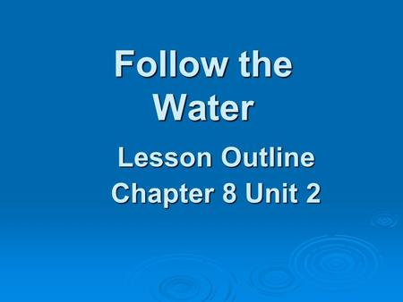 Follow the Water Lesson Outline Chapter 8 Unit 2.