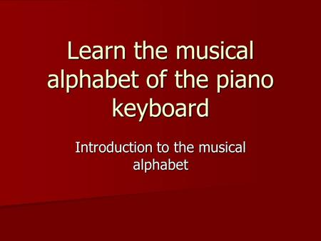 Learn the musical alphabet of the piano keyboard Introduction to the musical alphabet.