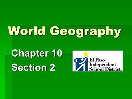 World Geography Chapter 10 Section 2.