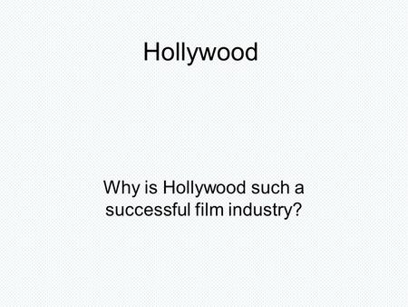 Hollywood Why is Hollywood such a successful film industry?