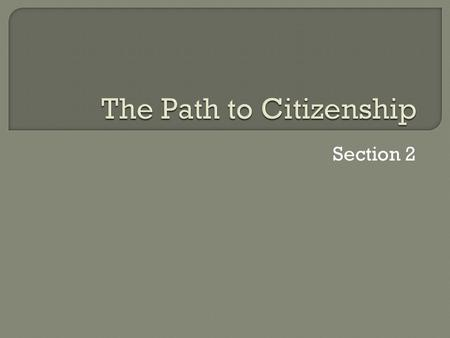 Section 2.  The 14 th Amendment defines a U.S. citizen. - born in the U.S. - Naturalization – for foreigners who choose to become citizens.
