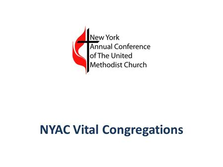 NYAC Vital Congregations. Vital Congregations A Strategic Plan for United Methodist Congregations to Fulfill the Mission of The United Methodist Church.