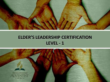 ELDER'S LEADERSHIP CERTIFICATION LEVEL - 1 ELDER'S LEADERSHIP CERTIFICATION LEVEL - 1.