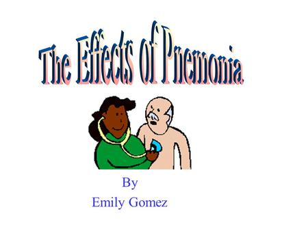 By Emily Gomez. What is Pneumonia? Pneumonia is an acute or chronic disease marked by inflammation of the lungs. It has different types The causes are.