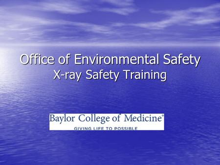 Office of Environmental Safety X-ray Safety Training.