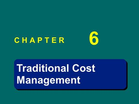 Traditional Cost Management Traditional Cost Management C H A P T E R 6.