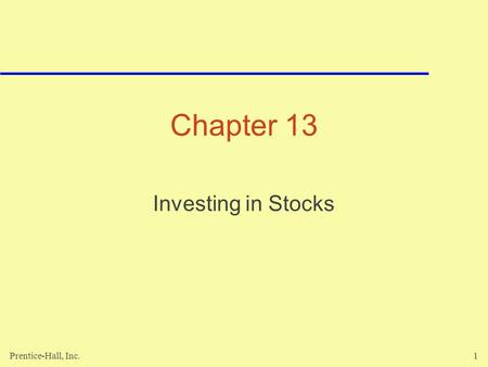 Prentice-Hall, Inc.1 Chapter 13 Investing in Stocks.