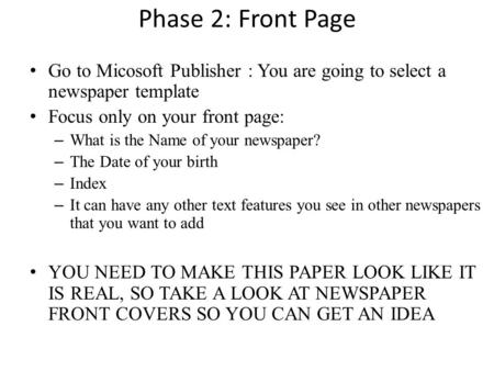 Phase 2: Front Page Go to Micosoft Publisher : You are going to select a newspaper template Focus only on your front page: – What is the Name of your newspaper?