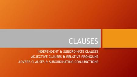 CLAUSES INDEPENDENT & SUBORDINATE CLAUSES