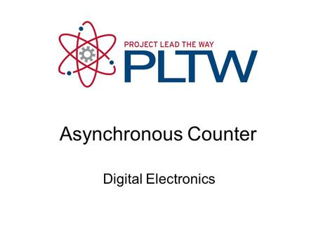 Digital Electronics Asynchronous Counter. 2 This presentation will Define asynchronous counters. Define the terms states and modulus. Provide multiple.