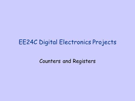 EE24C Digital Electronics Projects Counters and Registers.