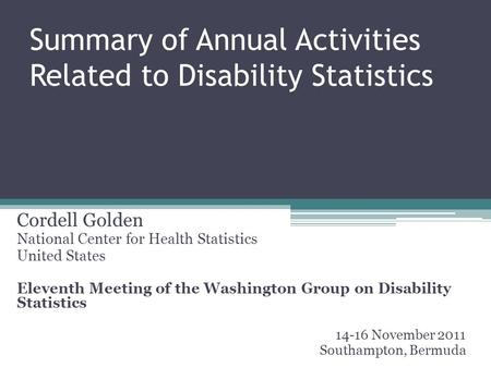 Summary of Annual Activities Related to Disability Statistics Cordell Golden National Center for Health Statistics United States Eleventh Meeting of the.