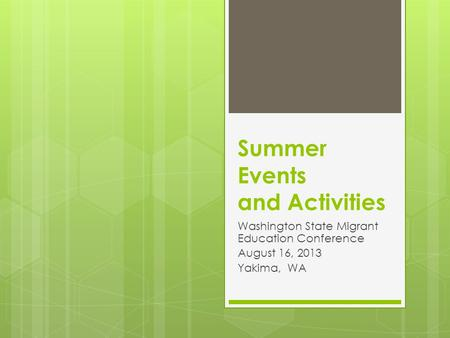 Summer Events and Activities Washington State Migrant Education Conference August 16, 2013 Yakima, WA.