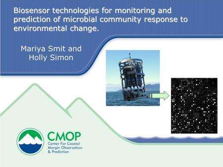 Biosensor technologies for monitoring and prediction of microbial community response to environmental change. Mariya Smit and Holly Simon.