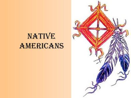 Native Americans. Writing Prompt: What do you know about Native Americans? How do you know it? Describe or list specific stories or histories you have.