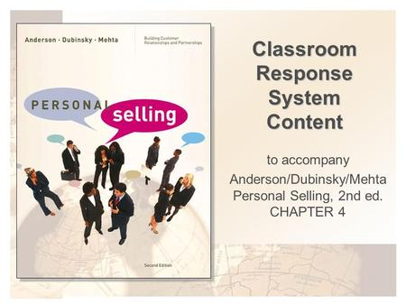 Classroom Response System Content to accompany Anderson/Dubinsky/Mehta Personal Selling, 2nd ed. CHAPTER 4.