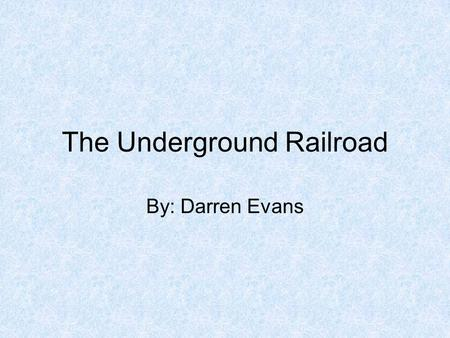 "The Underground Railroad By: Darren Evans. Isaac Hopper Known as the ""father"" of the Underground Railroad. He influenced many people to help escaped slaves."