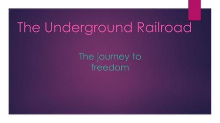 THE JOURNEY TO FREEDOM ! The journey to freedom The Underground Railroad.