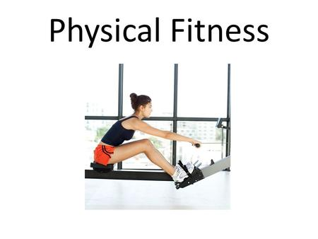 Physical Fitness.