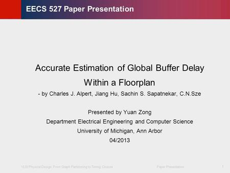 VLSI Physical Design: From Graph Partitioning to Timing Closure Paper Presentation © KLMH Lienig 1 EECS 527 Paper Presentation Accurate Estimation of Global.