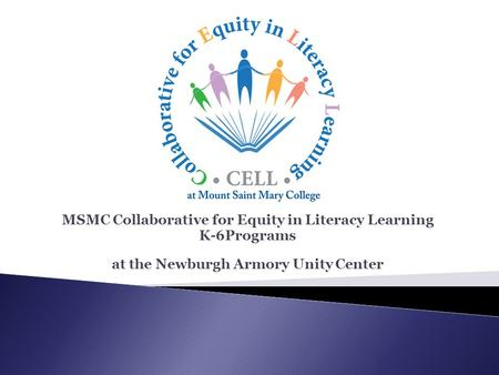 MSMC Collaborative for Equity in Literacy Learning K-6Programs at the Newburgh Armory Unity Center.