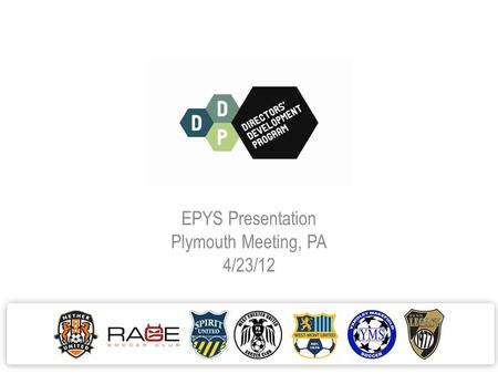 EPYS Presentation Plymouth Meeting, PA 4/23/12. Agenda I.Welcome/Introductions- Mike Barr (EPYS) II.Presentation- Tino Mueller(WCUSC) and Peye Garcia(WMUSA)