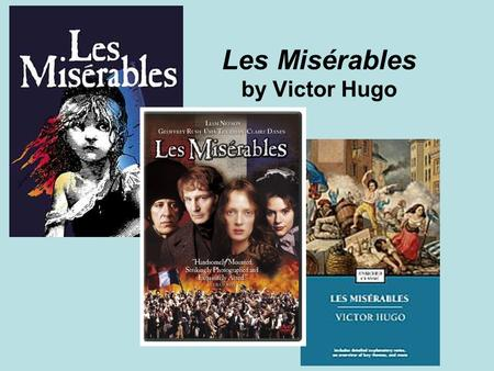 Les Misérables by Victor Hugo. 19 th Century France! A turbulent time after the Napoleonic Wars and the setting for the story.