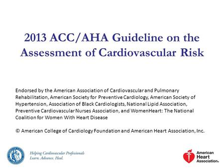 2013 ACC/AHA Guideline on the Assessment of Cardiovascular Risk Endorsed by the American Association of Cardiovascular and Pulmonary Rehabilitation, American.