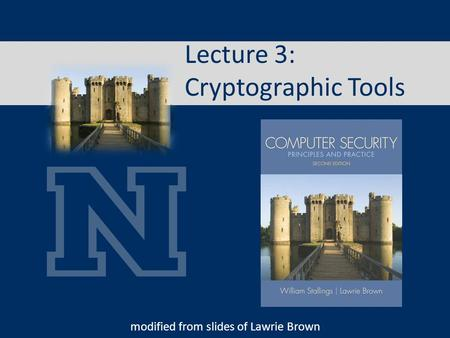 Lecture 3: Cryptographic Tools modified from slides of Lawrie Brown.