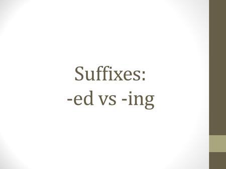 Suffixes: -ed vs -ing. -ed vs. -ing These two suffixes are used for different reasons. You use –ed to: describe yourself and other people You use –ing.
