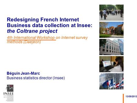 Béguin Jean-Marc Business statistics director (Insee) 13/09/2013 Redesigning French Internet Business data collection at Insee: the Coltrane project 4th.