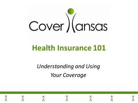 Health Insurance 101 Understanding and Using Your Coverage.