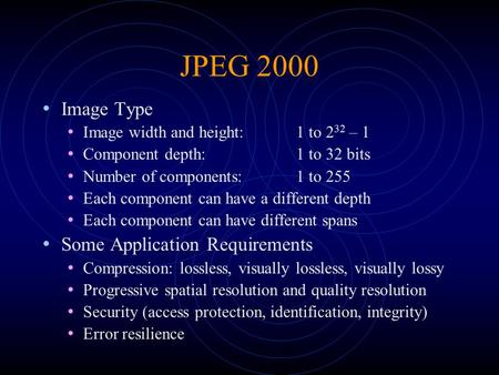 JPEG 2000 Image Type Image width and height: 1 to 2 32 – 1 Component depth: 1 to 32 bits Number of components: 1 to 255 Each component can have a different.
