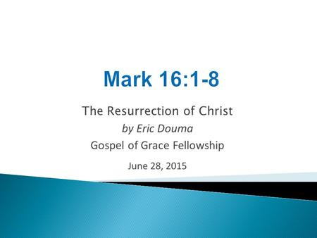 The Resurrection of Christ by Eric Douma Gospel of Grace Fellowship June 28, 2015.