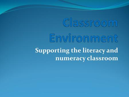 Supporting the literacy and numeracy classroom Importance of Planning Classroom Space Provides purpose to each area of your room May reduce classroom.