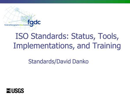 ISO Standards: Status, Tools, Implementations, and Training Standards/David Danko.