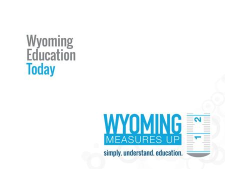 Common Questions What tests are students asked to take? What are students learning? How's my school doing? Who makes decisions about Wyoming Education?