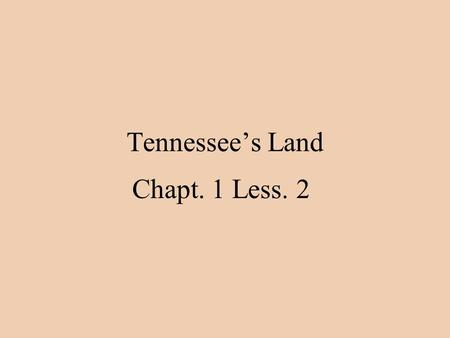Tennessee's Land Chapt. 1 Less. 2. Main idea: Tennessee if divided into three major regions. Each regions has its own special features and landforms.