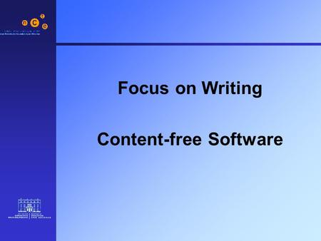 Focus on Writing Content-free Software. 2 Categories of Software 1.Reinforcement (Drill & Practice Software) 2.Interactive Books (Talking Stories) 3.Content-free.