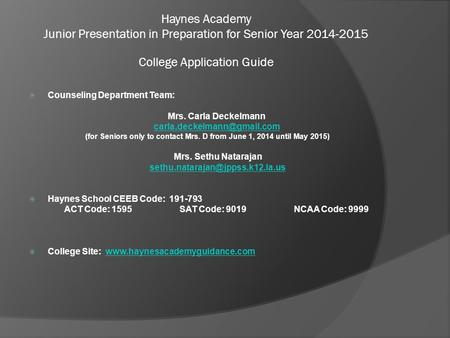 Haynes Academy Junior Presentation in Preparation for Senior Year 2014-2015 College Application Guide  Counseling Department Team: Mrs. Carla Deckelmann.