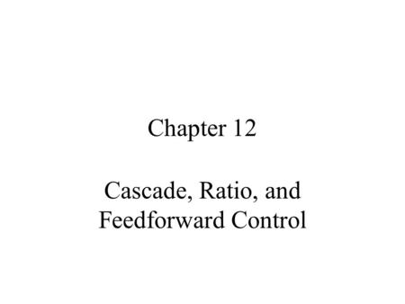 Cascade, Ratio, and Feedforward Control
