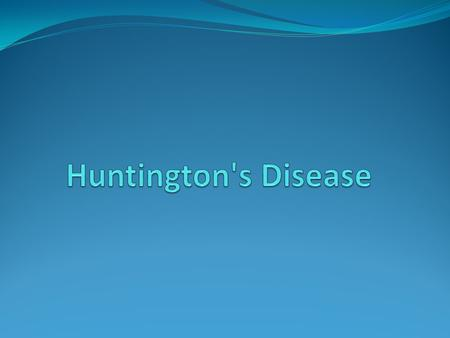 What is Huntington's disease? It is a progressive degeneration of the nerve cells in the brain. This disease cause uncontrolled movements, emotional problems,