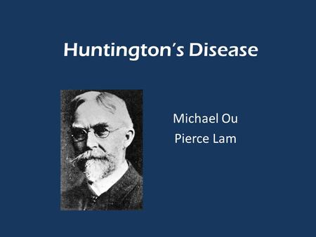 Huntington's Disease Michael Ou Pierce Lam.