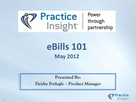 EBills 101 May 2012 Presented By: Deidre Fryfogle – Product Manager 1.