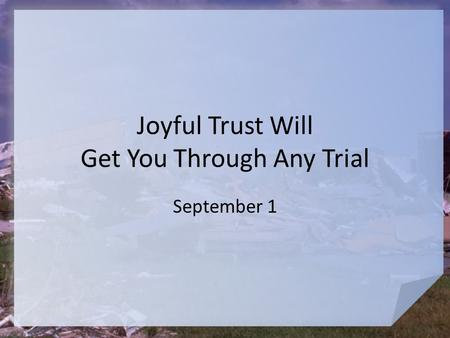 Joyful Trust Will Get You Through Any Trial September 1.