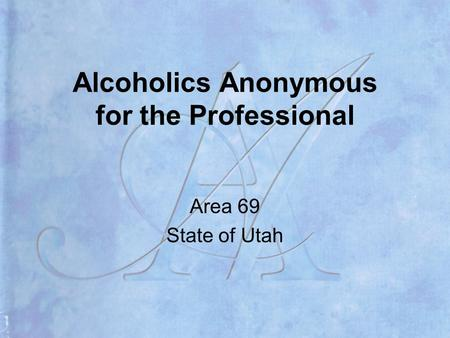 Alcoholics Anonymous for the Professional Area 69 State of Utah.