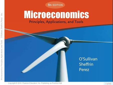 1 of 42 Copyright © 2010 Pearson Education, Inc. Publishing as Prentice Hall. Microeconomics: Principles, Applications, and Tools O'Sullivan, Sheffrin,