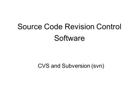 Source Code Revision Control Software CVS and Subversion (svn)