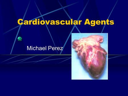 Cardiovascular Agents Michael Perez. Cardiovascular Disease These are various and have innumerable amounts of treatments and drugs used in treatment Focus.