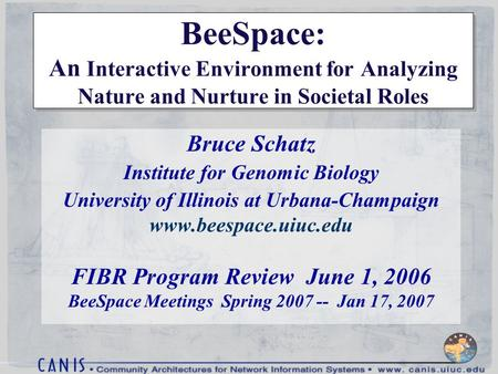 BeeSpace: An Interactive Environment for Analyzing Nature and Nurture in Societal Roles Bruce Schatz Institute for Genomic Biology University of Illinois.